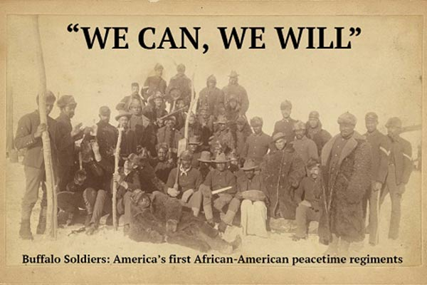 """We Can, We Will"" Buffalo Soldiers: Ameican's first African-American Peacetime Regiments"